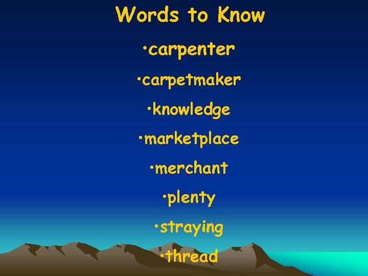Words to Know • carpenter • carpetmaker • knowledge • marketplace • merchant •