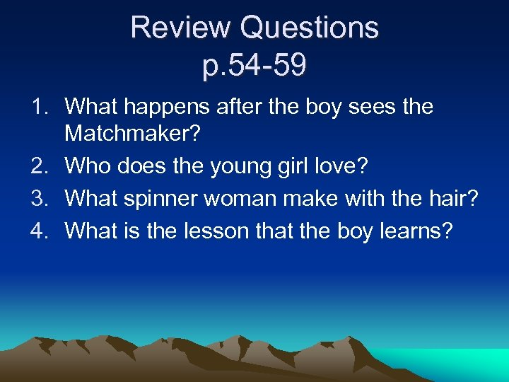 Review Questions p. 54 -59 1. What happens after the boy sees the Matchmaker?