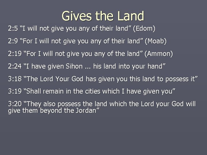 "Gives the Land 2: 5 ""I will not give you any of their land"""