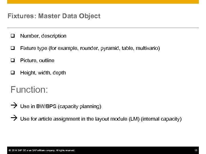 Fixtures: Master Data Object q Number, description q Fixture type (for example, rounder, pyramid,