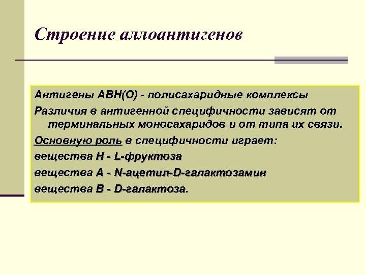 Строение аллоантигенов Антигены АВН(О) - полисахаридные комплексы Различия в антигенной специфичности зависят от терминальных