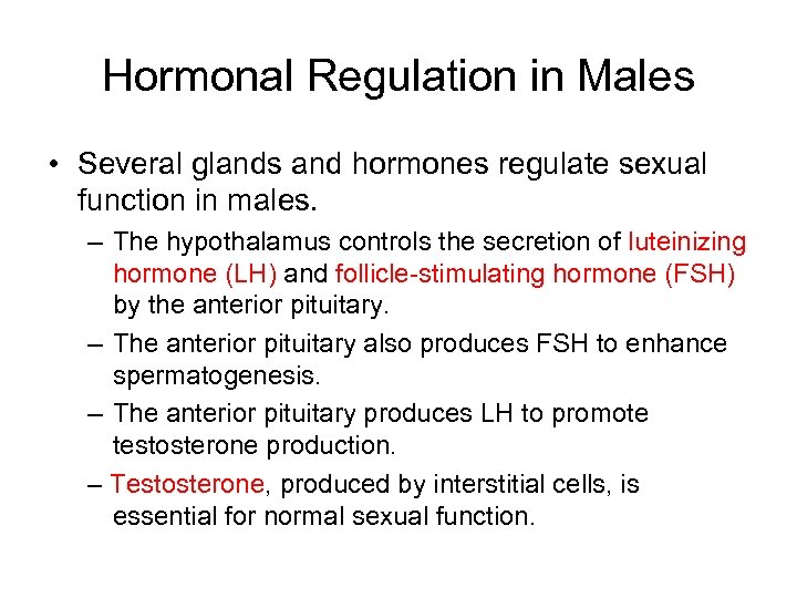 Hormonal Regulation in Males • Several glands and hormones regulate sexual function in males.