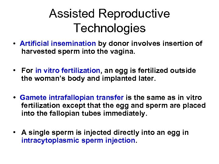 Assisted Reproductive Technologies • Artificial insemination by donor involves insertion of harvested sperm into