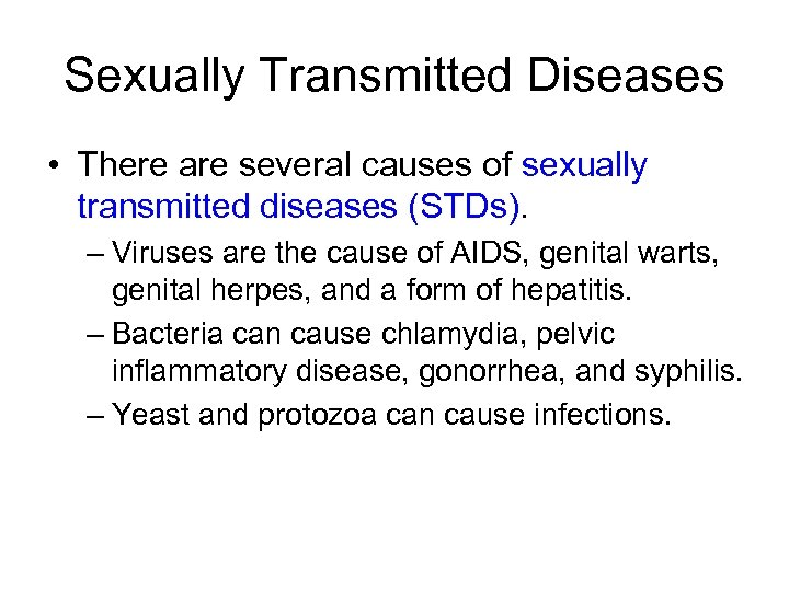 Sexually Transmitted Diseases • There are several causes of sexually transmitted diseases (STDs). –