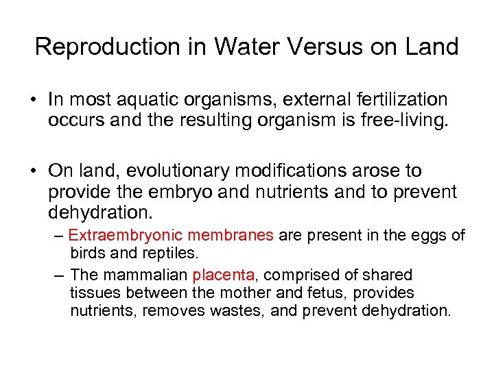 Reproduction in Water Versus on Land • In most aquatic organisms, external fertilization occurs