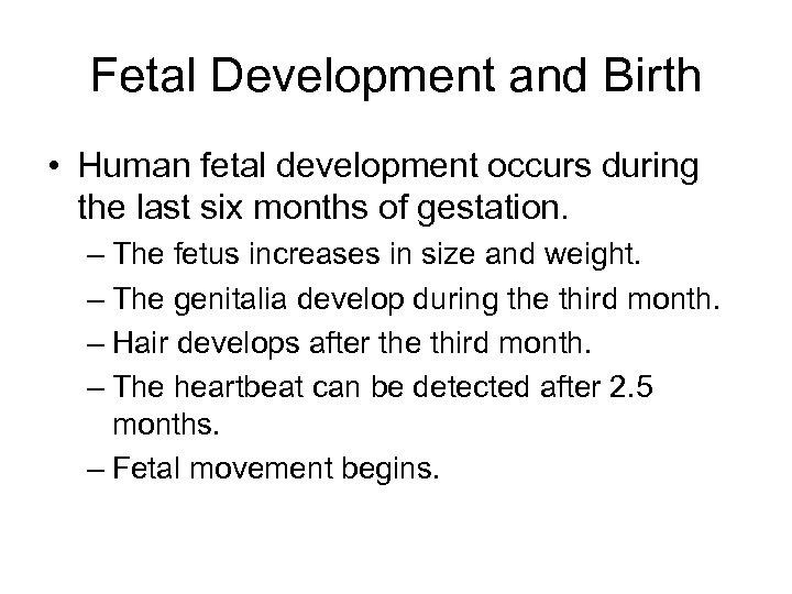 Fetal Development and Birth • Human fetal development occurs during the last six months