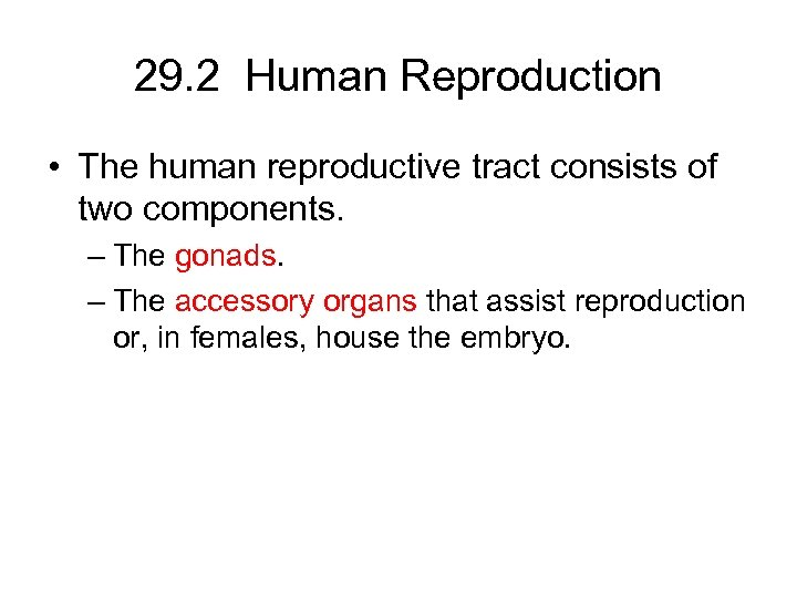 29. 2 Human Reproduction • The human reproductive tract consists of two components. –