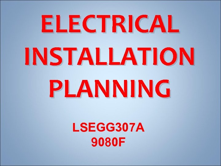 ELECTRICAL INSTALLATION PLANNING LSEGG 307 A 9080 F