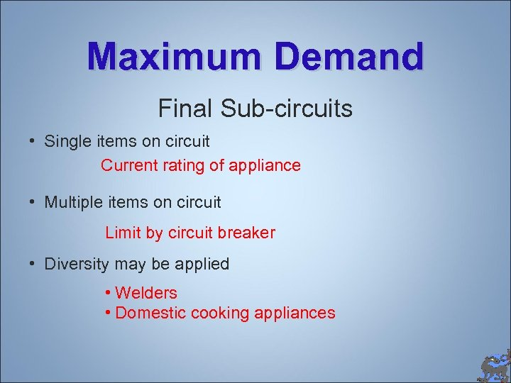 Maximum Demand Final Sub-circuits • Single items on circuit Current rating of appliance •