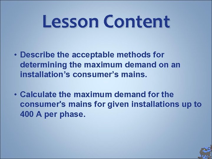 Lesson Content • Describe the acceptable methods for determining the maximum demand on an