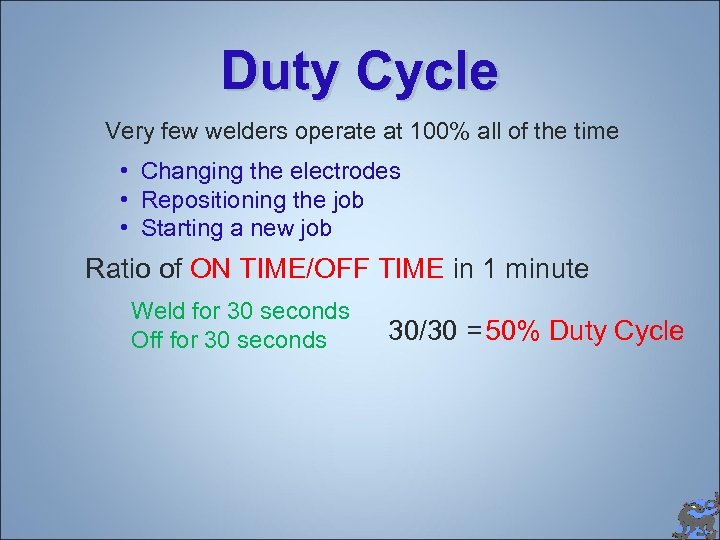 Duty Cycle Very few welders operate at 100% all of the time • Changing