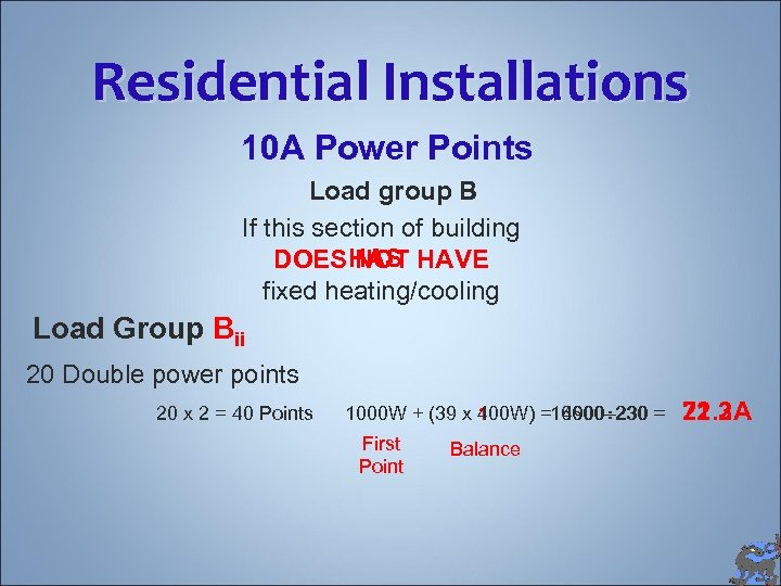 Residential Installations 10 A Power Points Load group B If this section of building