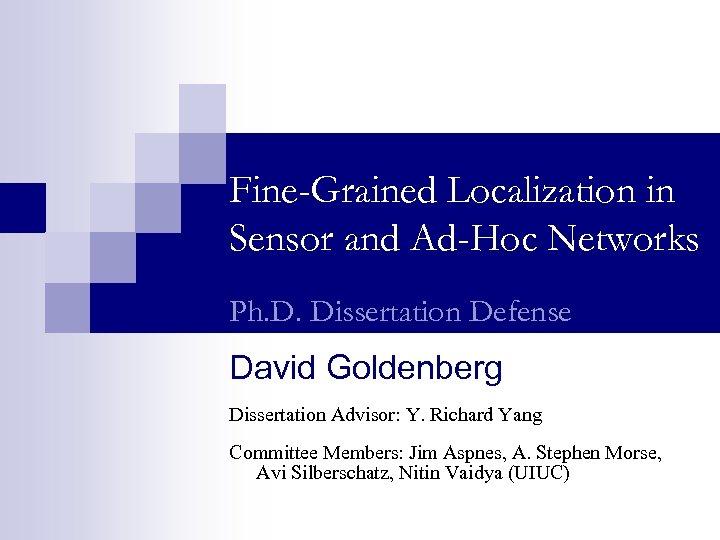 Fine-Grained Localization in Sensor and Ad-Hoc Networks Ph. D. Dissertation Defense David Goldenberg Dissertation