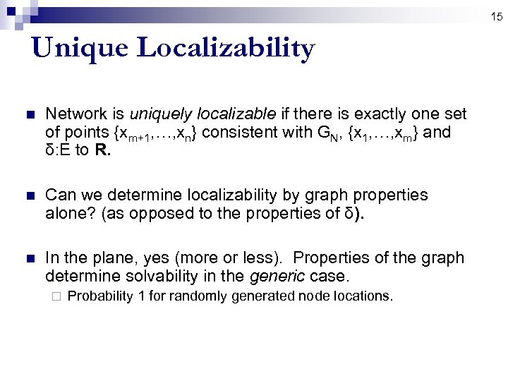 15 Unique Localizability n Network is uniquely localizable if there is exactly one set