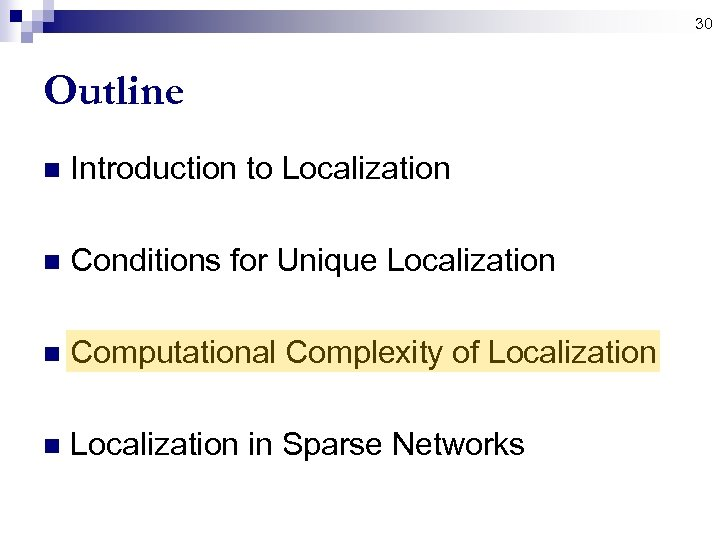 30 Outline n Introduction to Localization n Conditions for Unique Localization n Computational Complexity