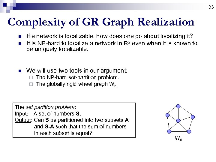 33 Complexity of GR Graph Realization n If a network is localizable, how does