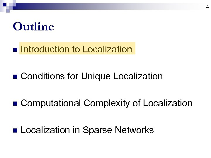 4 Outline n Introduction to Localization n Conditions for Unique Localization n Computational Complexity