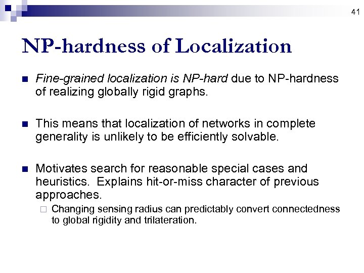 41 NP-hardness of Localization n Fine-grained localization is NP-hard due to NP-hardness of realizing