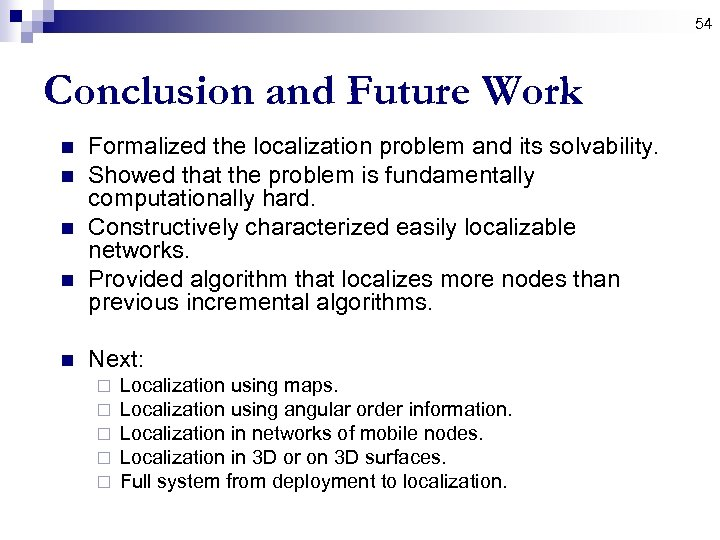 54 Conclusion and Future Work n n n Formalized the localization problem and its