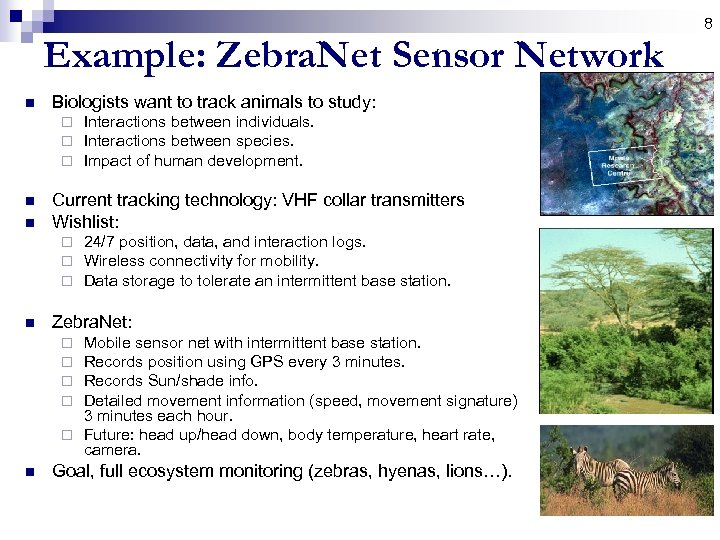 8 Example: Zebra. Net Sensor Network n Biologists want to track animals to study: