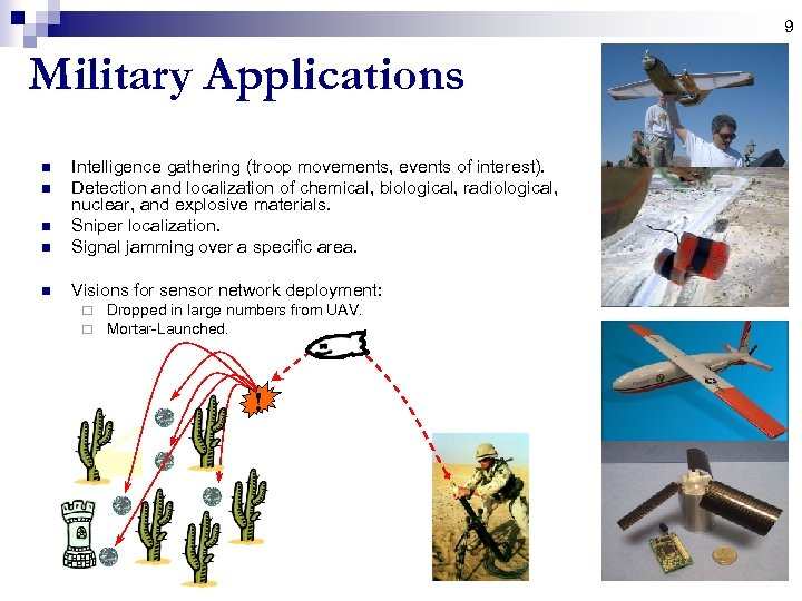 9 Military Applications n Intelligence gathering (troop movements, events of interest). Detection and localization