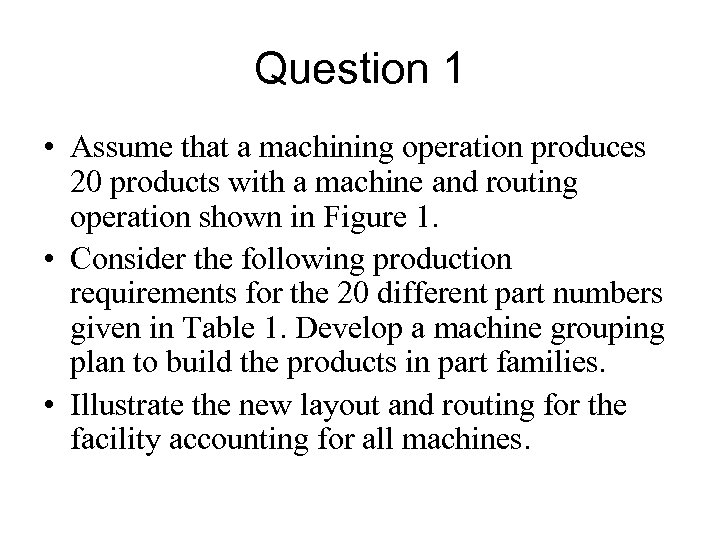Question 1 • Assume that a machining operation produces 20 products with a machine