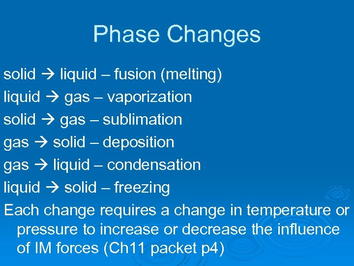 Phase Changes solid liquid – fusion (melting) liquid gas – vaporization solid gas –