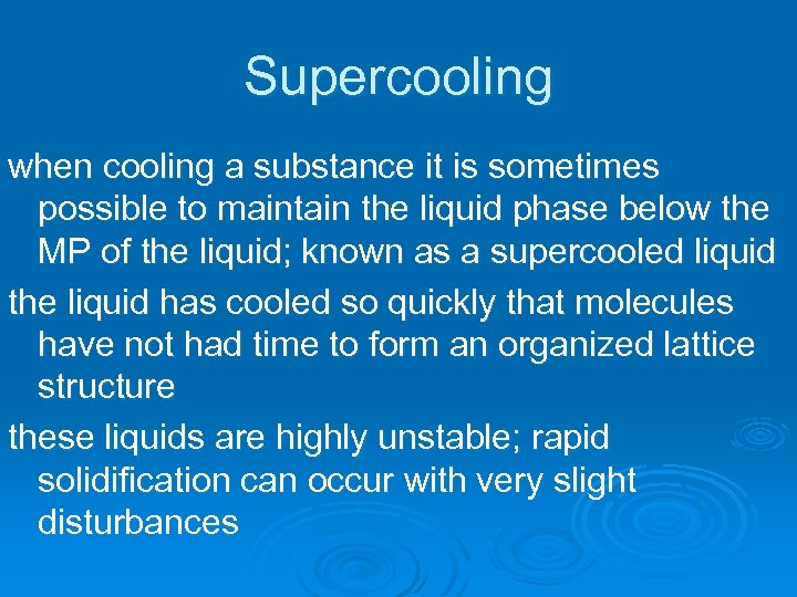 Supercooling when cooling a substance it is sometimes possible to maintain the liquid phase
