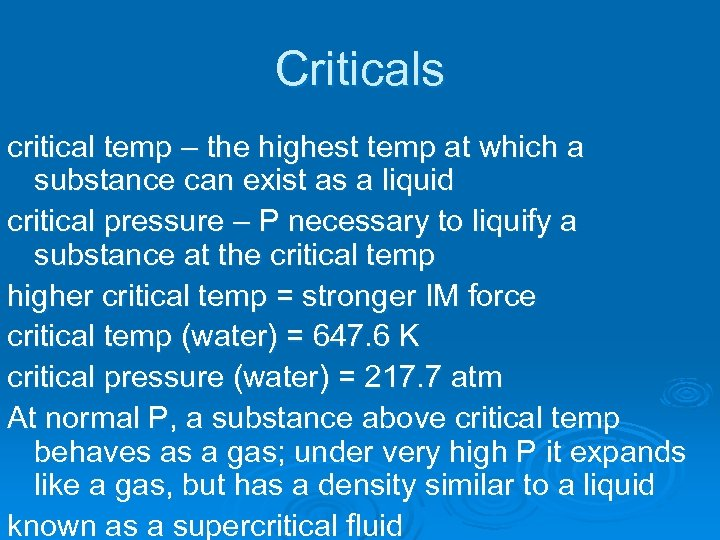 Criticals critical temp – the highest temp at which a substance can exist as