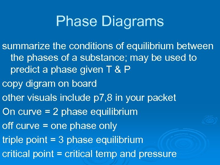 Phase Diagrams summarize the conditions of equilibrium between the phases of a substance; may