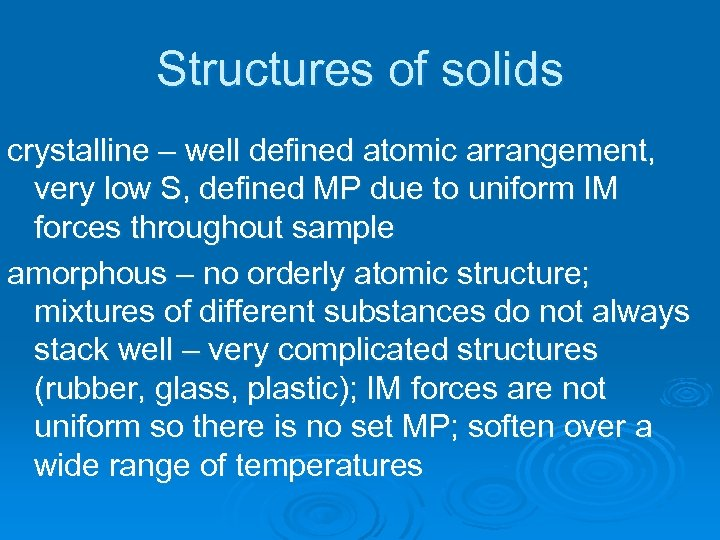 Structures of solids crystalline – well defined atomic arrangement, very low S, defined MP