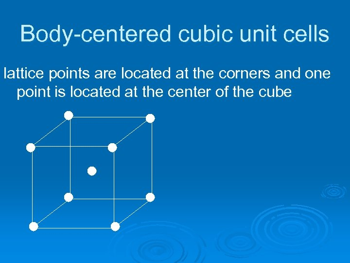 Body-centered cubic unit cells lattice points are located at the corners and one point