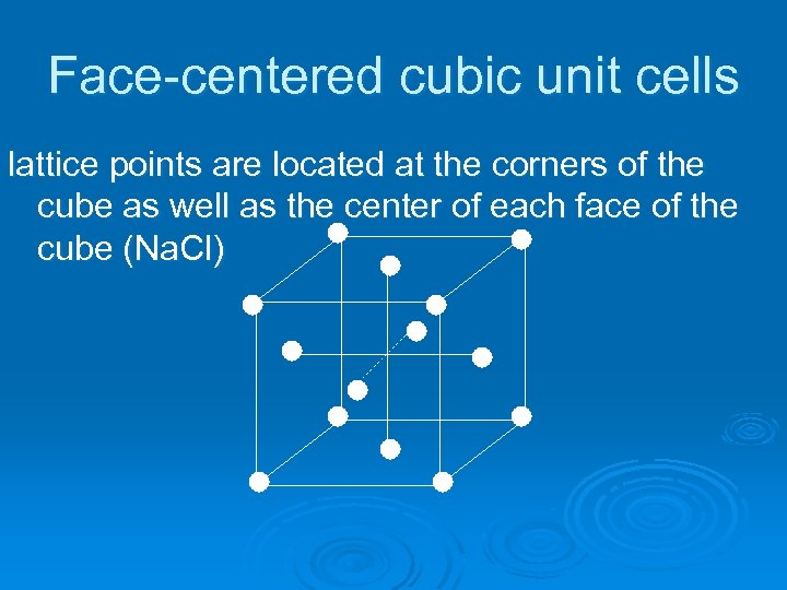 Face-centered cubic unit cells lattice points are located at the corners of the cube