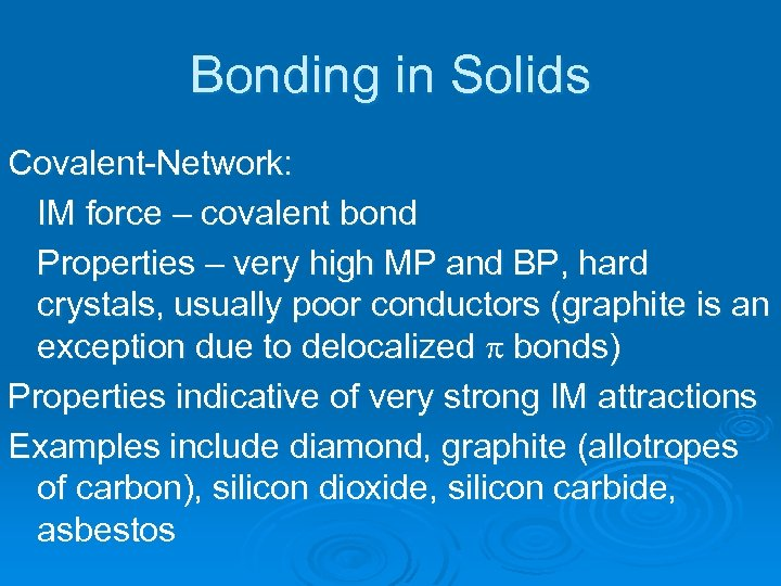 Bonding in Solids Covalent-Network: IM force – covalent bond Properties – very high MP