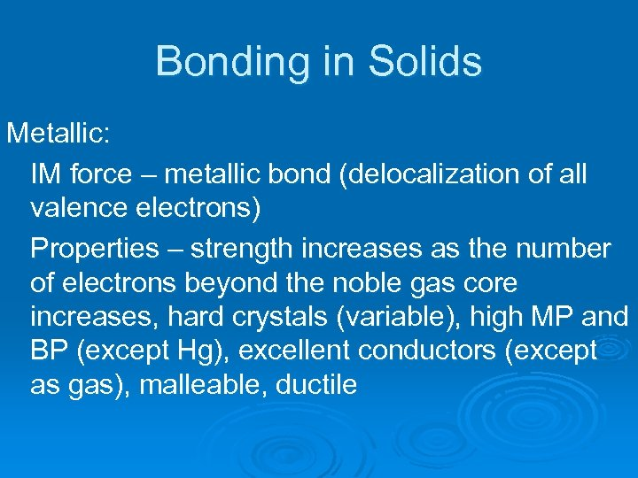 Bonding in Solids Metallic: IM force – metallic bond (delocalization of all valence electrons)