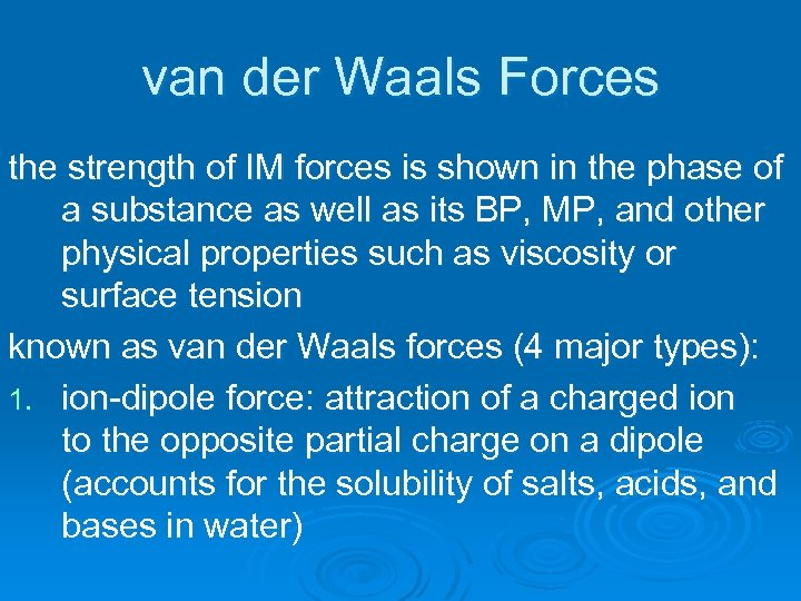 van der Waals Forces the strength of IM forces is shown in the phase