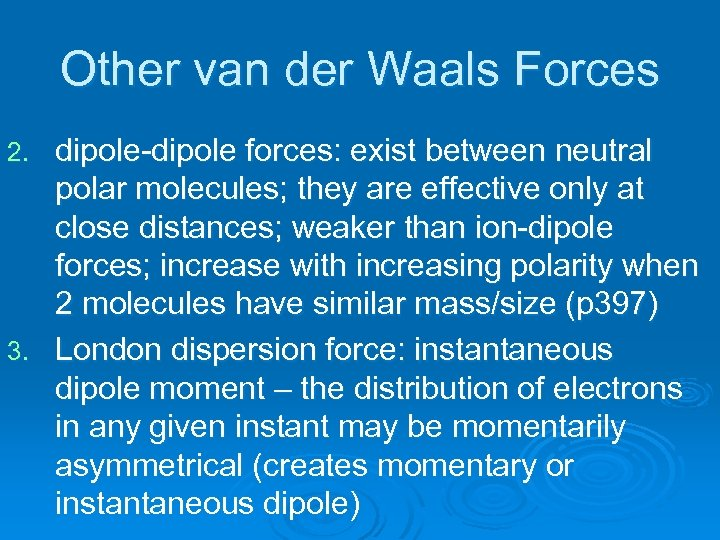 Other van der Waals Forces dipole-dipole forces: exist between neutral polar molecules; they are