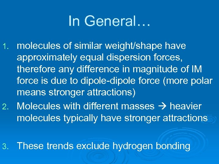 In General… molecules of similar weight/shape have approximately equal dispersion forces, therefore any difference