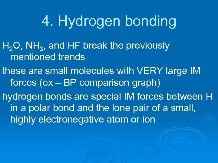 4. Hydrogen bonding H 2 O, NH 3, and HF break the previously mentioned