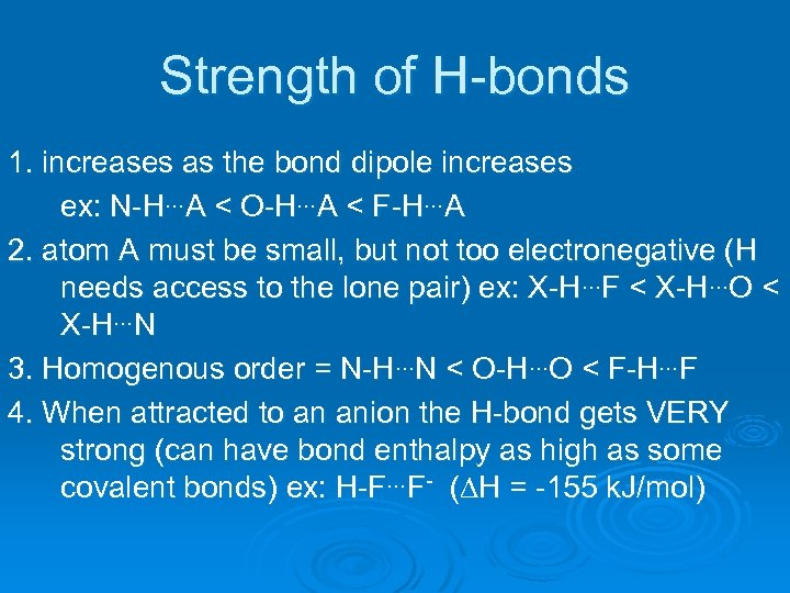 Strength of H-bonds 1. increases as the bond dipole increases ex: N-H…A < O-H…A