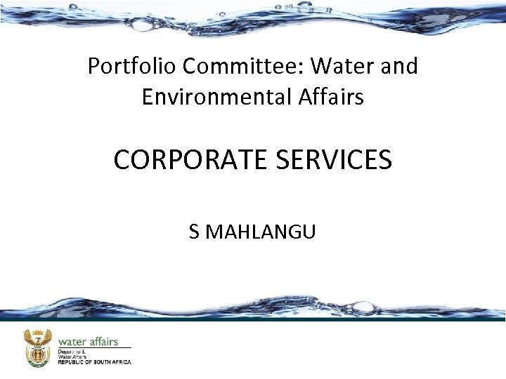 Portfolio Committee: Water and Environmental Affairs CORPORATE SERVICES S MAHLANGU