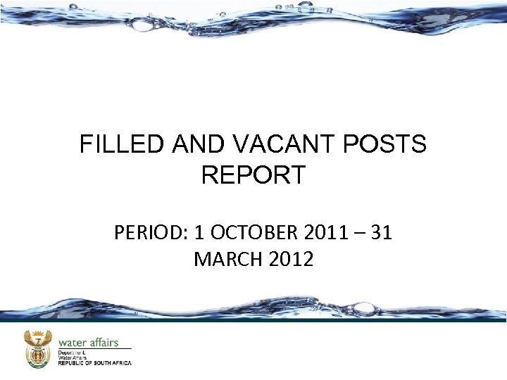 FILLED AND VACANT POSTS REPORT PERIOD: 1 OCTOBER 2011 – 31 MARCH 2012