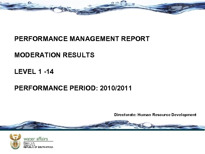 PERFORMANCE MANAGEMENT REPORT MODERATION RESULTS LEVEL 1 -14 PERFORMANCE PERIOD: 2010/2011 Directorate: Human Resource