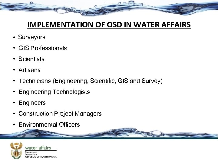 IMPLEMENTATION OF OSD IN WATER AFFAIRS • Surveyors • GIS Professionals • Scientists •