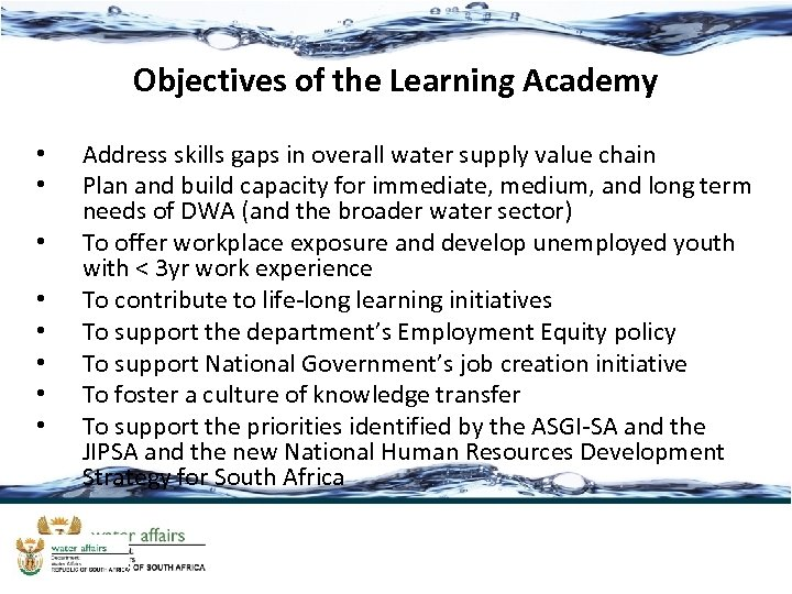 Objectives of the Learning Academy • • Address skills gaps in overall water supply