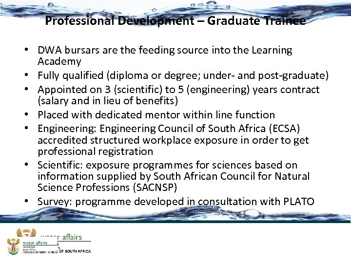Professional Development – Graduate Trainee • DWA bursars are the feeding source into the