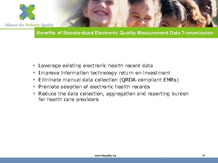 Benefits of Standardized Electronic Quality Measurement Data Transmission § § § Leverage existing electronic