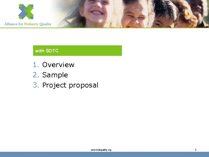 with SDTC 1. Overview 2. Sample 3. Project proposal www. kidsquality. org 2