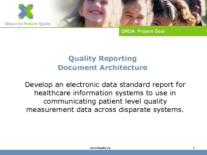 QRDA: Project Goal Quality Reporting Document Architecture Develop an electronic data standard report for
