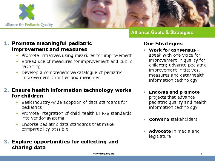 Alliance Goals & Strategies 1. Promote meaningful pediatric improvement and measures Our Strategies §